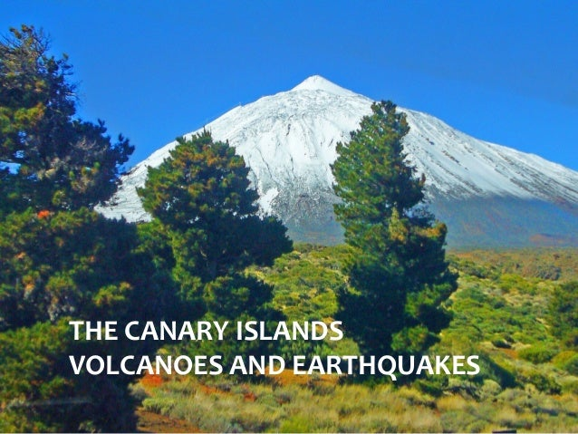 THE CANARY ISLANDS THE CANARY ISLANDS VOLCANOES AND EARTHQUAKES