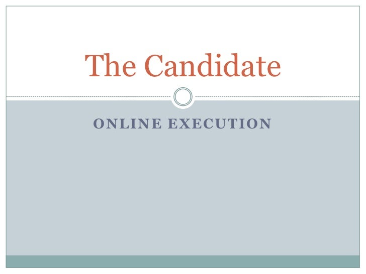 The CandidateONLINE EXECUTION
