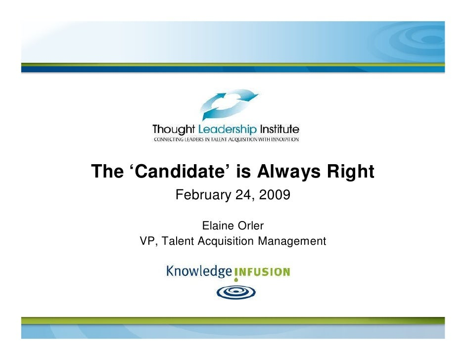 The 'Candidate' is Always Right            February 24, 2009                   Elaine Orler      VP, Talent Acquisition Ma...