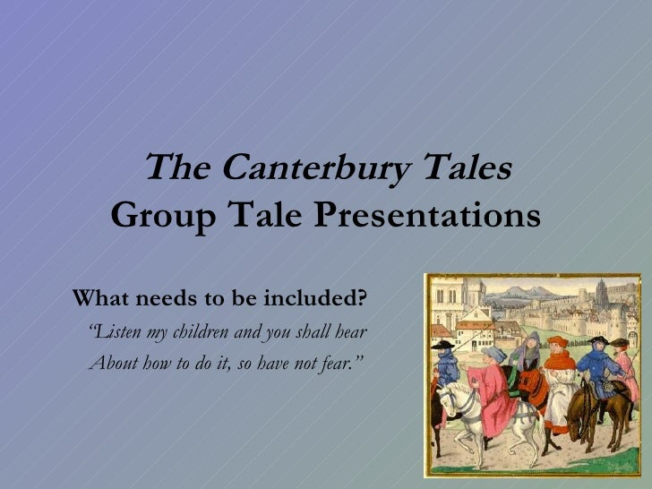 """The Canterbury Tales Group Tale Presentations What needs to be included?   """" Listen my children and you shall hear About h..."""