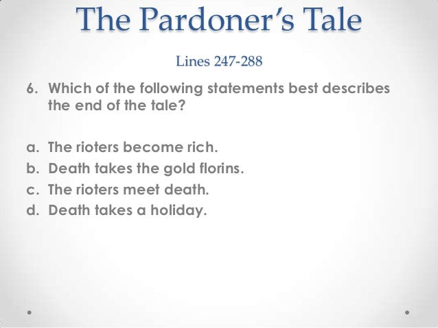 dramatic irony in the pardoners tale Start studying canterbury tales learn vocabulary dramatic irony pardoner's tale the youngest one says he has vermin to kill when buying poisen to kill his.