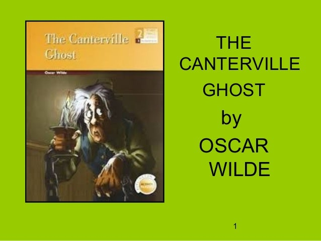 essay on the canterville ghost by oscar wilde Read chapter i of the canterville ghost by oscar wilde free of charge on readcentral more than 5000 books to choose from no need to sign-up or to download.