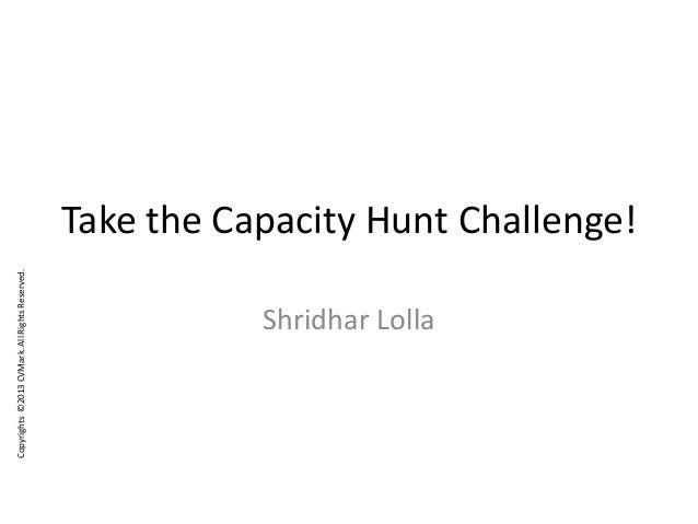Copyrights©2013CVMark.AllRightsReserved. Take the Capacity Hunt Challenge! Shridhar Lolla