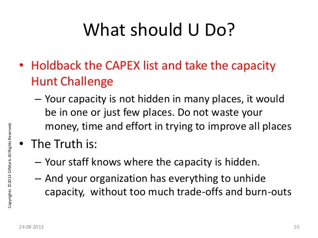 Copyrights©2013CVMark.AllRightsReserved. What should U Do? • Holdback the CAPEX list and take the capacity Hunt Challenge ...