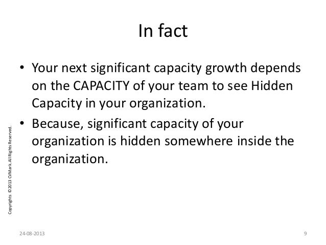 Copyrights©2013CVMark.AllRightsReserved. In fact • Your next significant capacity growth depends on the CAPACITY of your t...