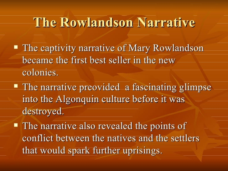 narrative of the captivity and restoration Mary white rowlandson's account of her experience as a prisoner of the algonkian indians is one of the earliest and well known captivity narratives, with over thirty.