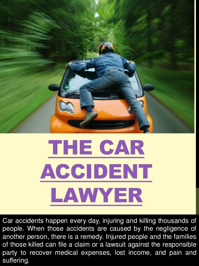 THE CAR ACCIDENT LAWYER Car accidents happen every day, injuring and killing thousands of people. When those accidents are...