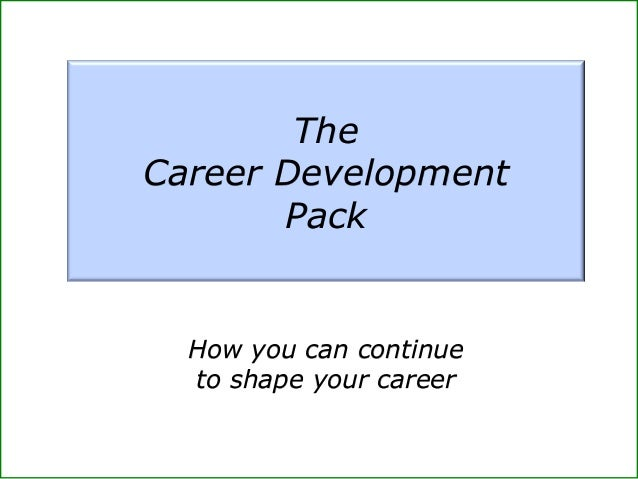 The Career Development Pack How you can continue to shape your career
