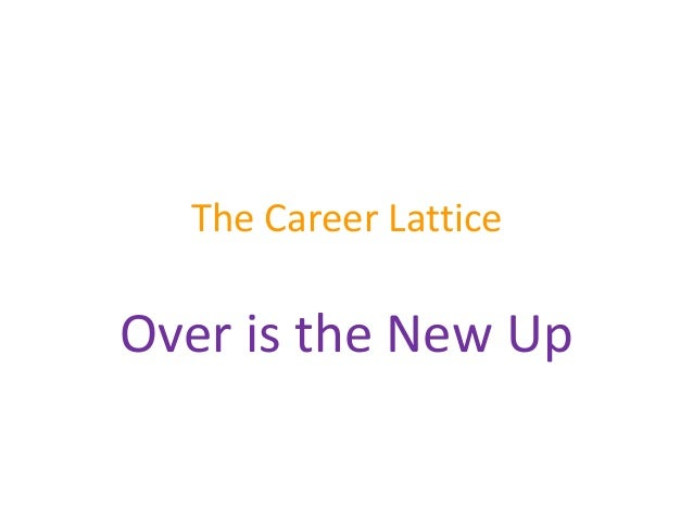 The Career Lattice Over is the New Up