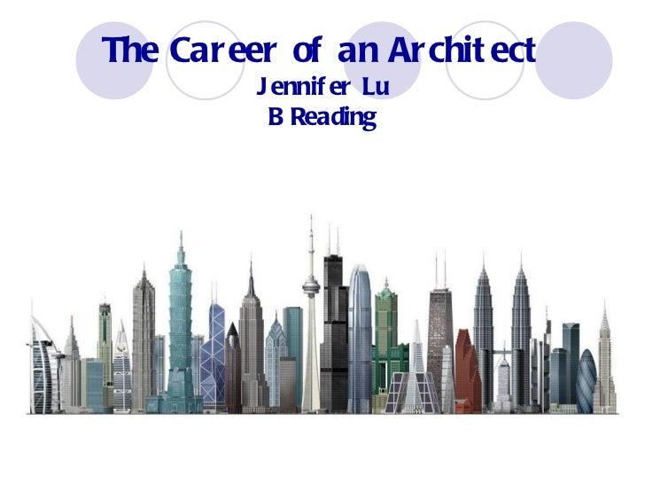 The Career of an Architect Jennifer Lu B Reading