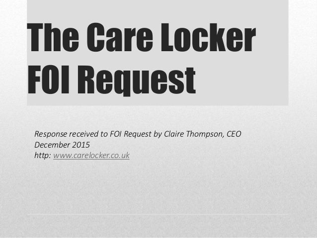 The Care Locker FOI Request Response received to FOI Request by Claire Thompson, CEO December 2015 http: www.carelocker.co...