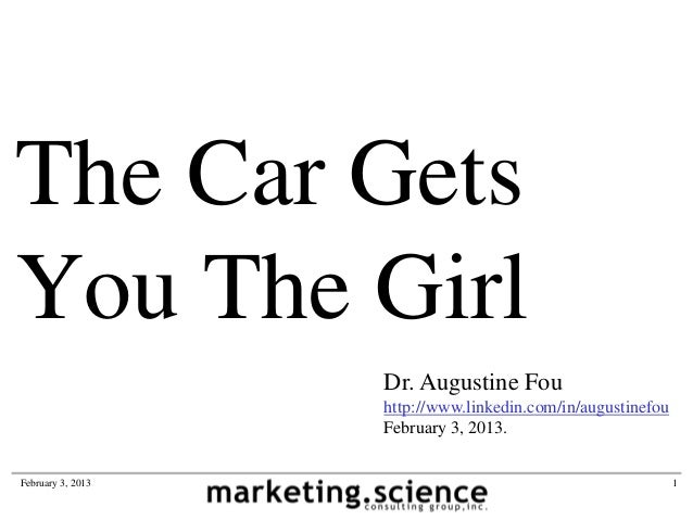 The Car GetsYou The Girl                   Dr. Augustine Fou                   http://www.linkedin.com/in/augustinefou    ...