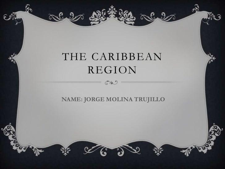 THE CARIBBEAN   REGIONNAME: JORGE MOLINA TRUJILLO