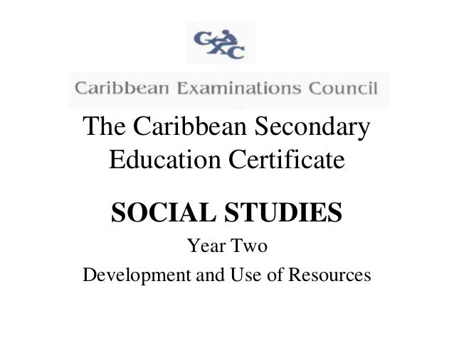 The Caribbean Secondary Education Certificate SOCIAL STUDIES Year Two Development and Use of Resources