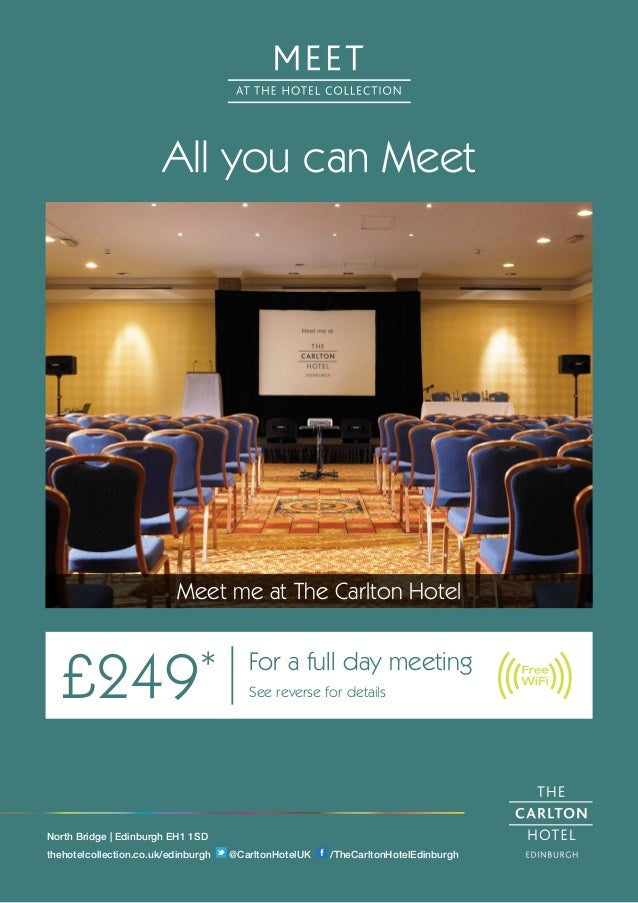 All you can Meet Meet me at The Carlton Hotel £249* For a full day meeting See reverse for details North Bridge | Edinburg...