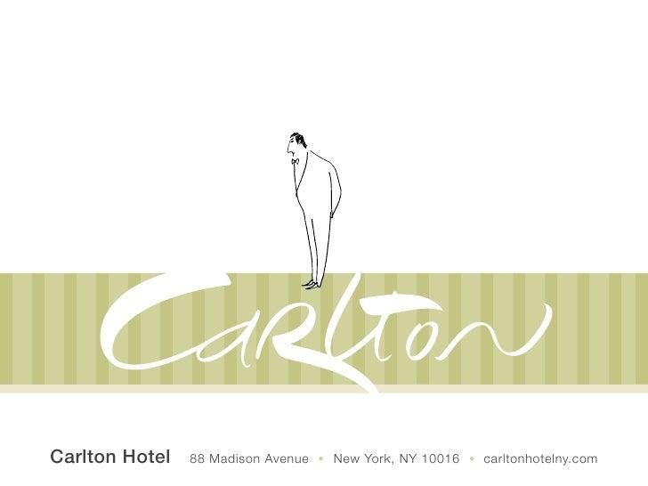 Carlton Hotel   88 Madison Avenue • New York, NY 10016 • carltonhotelny.com