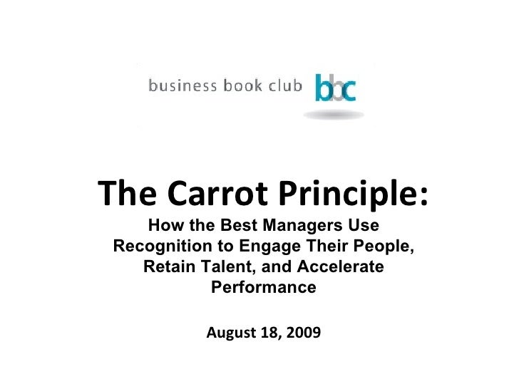 The Carrot Principle: How the Best Managers Use Recognition to Engage Their People, Retain Talent, and Accelerate Performa...
