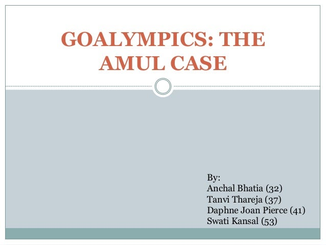 GOALYMPICS: THEAMUL CASEBy:Anchal Bhatia (32)Tanvi Thareja (37)Daphne Joan Pierce (41)Swati Kansal (53)