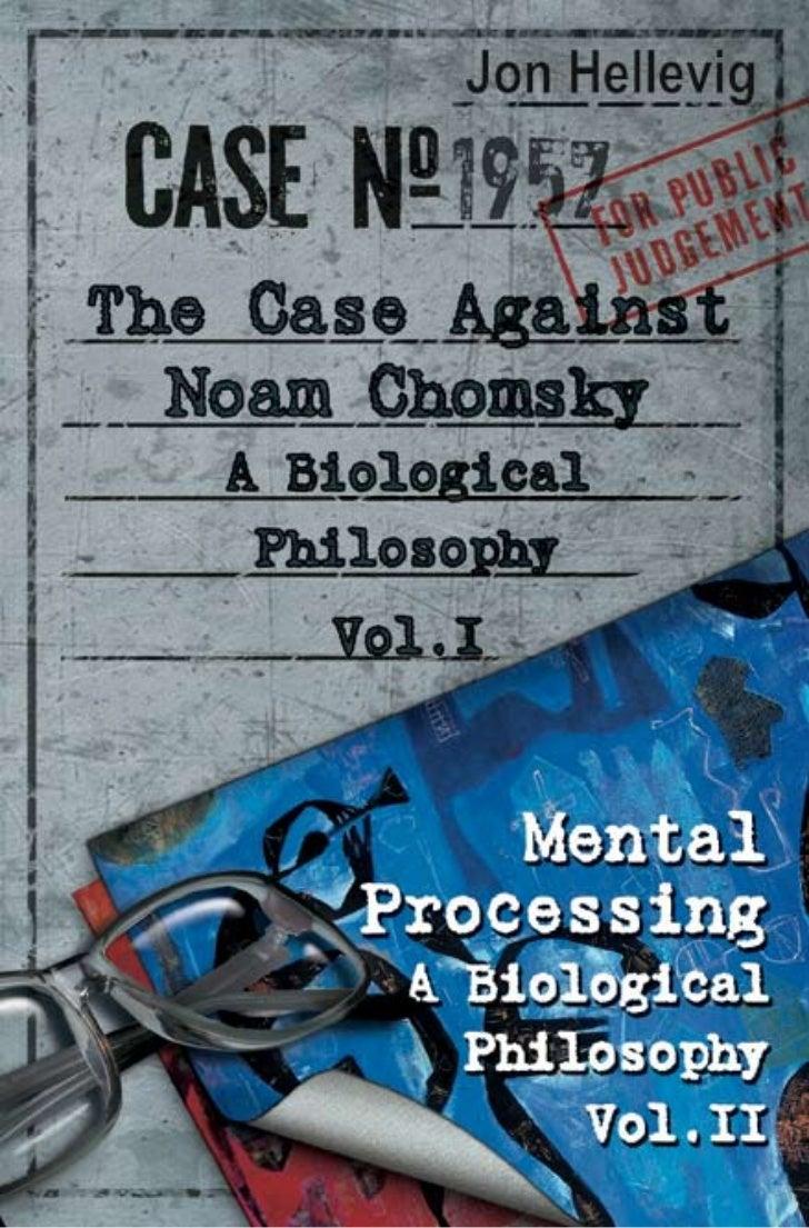 i             Jon Hellevig   A BIOLOGICAL PHILOSOPHY             VOLUME I:THE CASE AGAINST NOAM CHOMSKY             VOLUME...