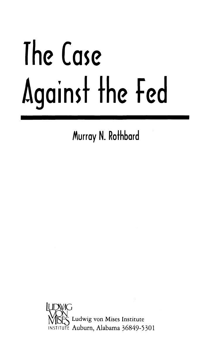 The Case Against the fed               Murray N. Rothbard                   Ludwig von Mises Institute   INSTITUTE   Aubur...