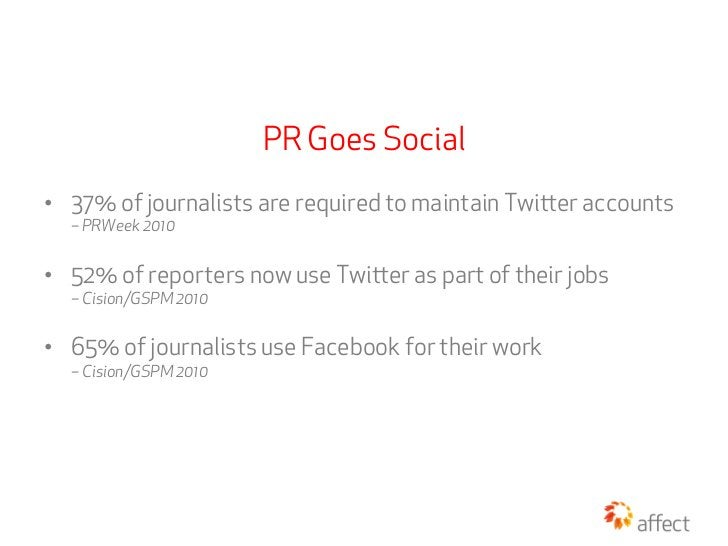 PR Goes Social• 37% of journalists are required to maintain Twier accounts  – PRWeek 2010• 52% of reporters now use Twi...