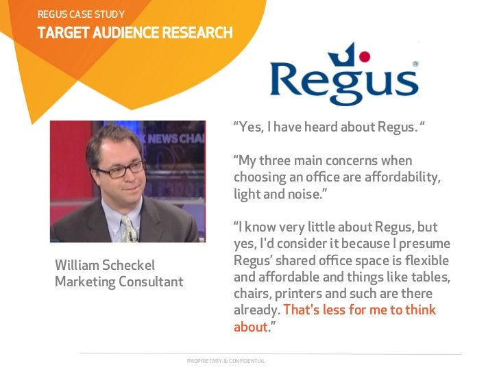 """REGUS CASE STUDYTARGET AUDIENCE RESEARCH                                         """"Yes, I have heard about Regus. """"        ..."""