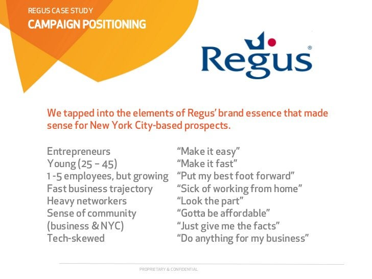 REGUS CASE STUDYCAMPAIGN POSITIONING    We tapped into the elements of Regus' brand essence that made    sense for New Yor...