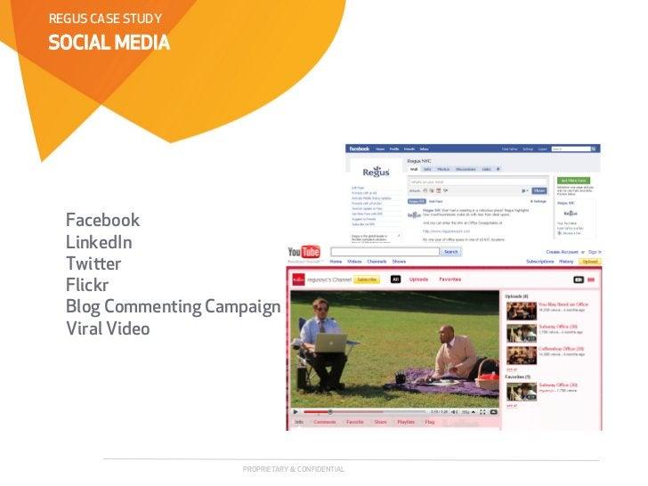 REGUS CASE STUDYSOCIAL MEDIA  Facebook  LinkedIn  Twier  Flickr  Blog Commenting Campaign  Viral Video                   ...