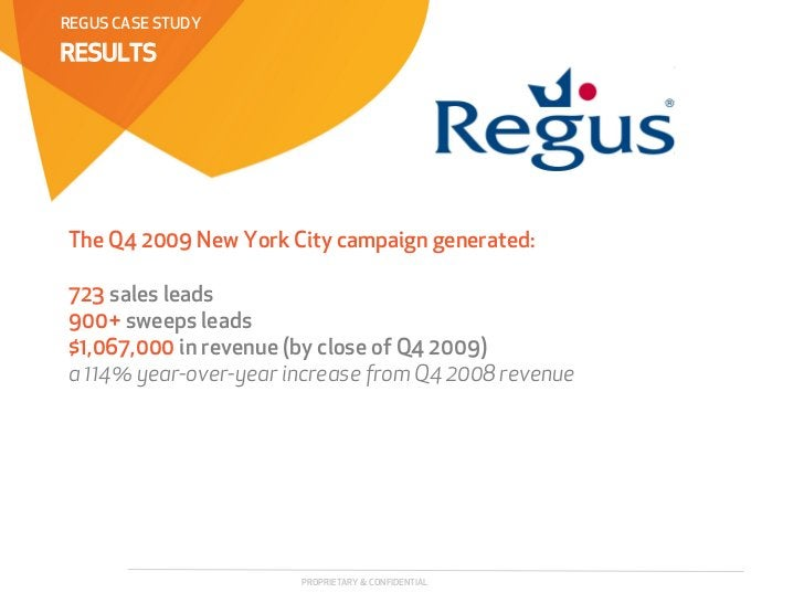 REGUS CASE STUDYRESULTSThe Q4 2009 New York City campaign generated:723 sales leads900+ sweeps leads$1,067,000 in revenue ...