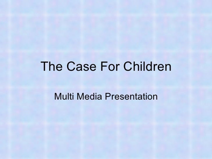 The Case For Children Multi Media Presentation