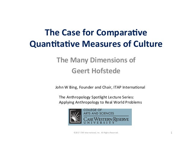 TheCaseforCompara-ve Quan-ta-veMeasuresofCulture TheManyDimensionsof GeertHofstede JohnWBing,Founderand...