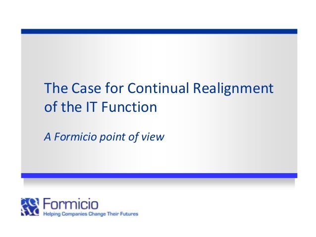 The Case for Continual Realignmentof the IT FunctionA Formicio point of view