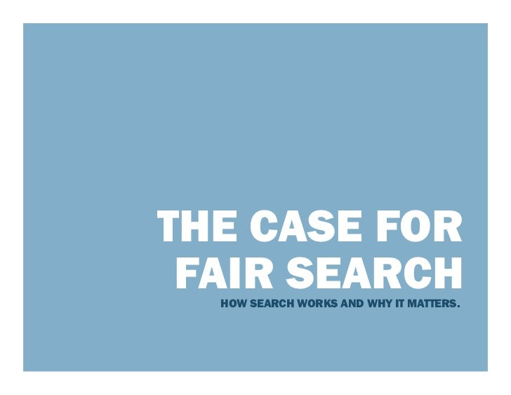 THE CASE FOR FAIR SEARCH  HOW SEARCH WORKS AND WHY IT MATTERS.