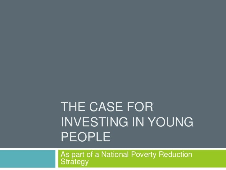 The case for investing in young people <br />As part of a National Poverty Reduction Strategy<br />