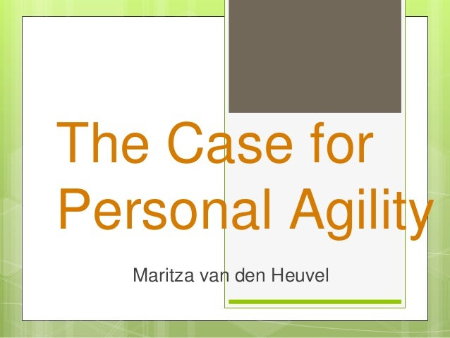 The Case forPersonal Agility   Maritza van den Heuvel