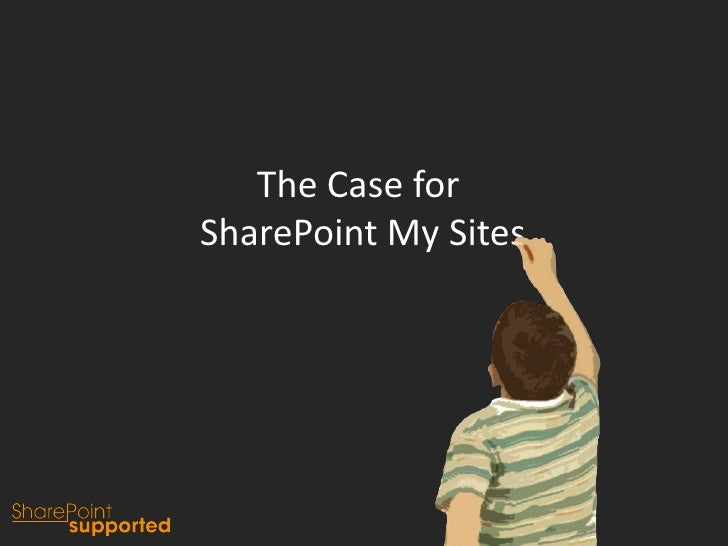 The Case for <br />SharePoint My Sites<br />