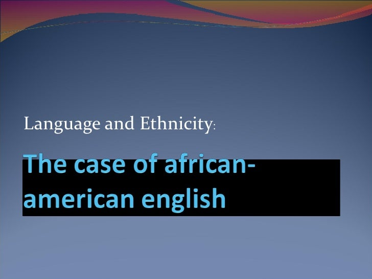 the transformation of african american language African-american vernacular english has influenced the development of other dialects of english the aave accent, new york accent, and spanish-language accents have together yielded the sound of new york latino english, some of whose speakers use an accent indistinguishable from an aave one.