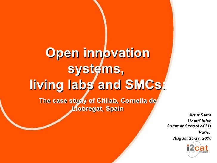 Open innovation        systems, living labs and SMCs:  The case study of Citilab, Cornella de            Llobregat, Spain ...