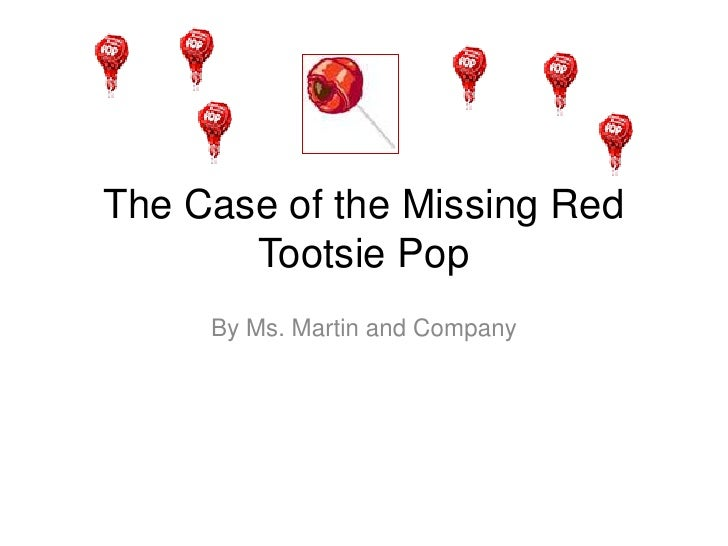 The Case of the Missing Red Tootsie Pop<br />By Ms. Martin and Company<br />