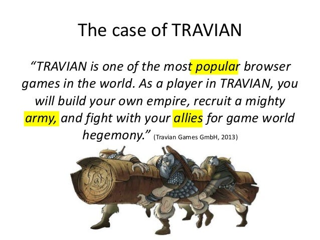 """The case of TRAVIAN """"TRAVIAN is one of the most popular browser games in the world. As a player in TRAVIAN, you will build..."""