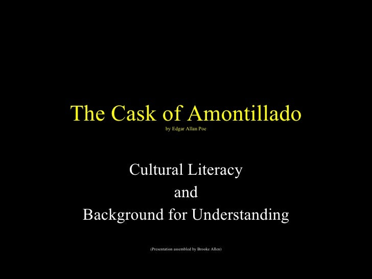 The Cask of Amontillado by Edgar Allan Poe Cultural Literacy and Background for Understanding (Presentation assembled by B...