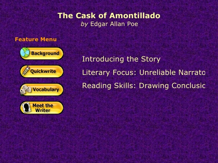 The Cask of Amontillado   by  Edgar Allan Poe Introducing the Story  Literary Focus: Unreliable Narrator Reading Skills: D...