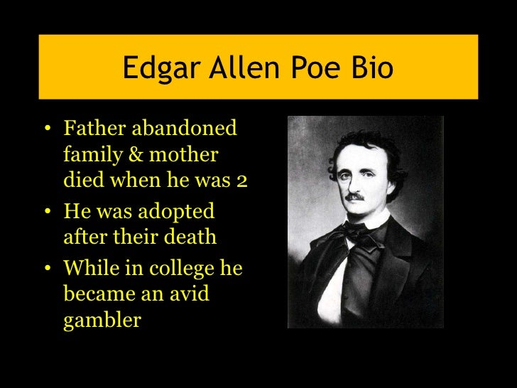 an early life of edgar allan poe Edgar allan poe lived during a very hectic time in the united states the early 1800s were a time of war for the united states as they continuously fought for their freedom against the british in many states is was illegal to hire slaves although discrimination against specific racial groups still occurred frequently.