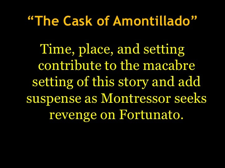 essay the cask of amontillado Starting an essay on edgar allan poe's the cask of amontillado organize your thoughts and more at our handy-dandy shmoop writing lab.
