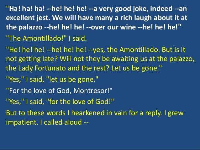 a theme analysis of the cask of amontillado The cask of amontillado is about two men named montresor and fortunato fortunato insults montresor in an unspecified way, and montresor plans revenge.
