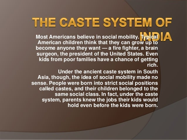 the social function of the caste system in india An intricate caste system in india influences life to a great extent castes or jatis (as they are called in india) are actually the hereditary grouping of people defining their social status .