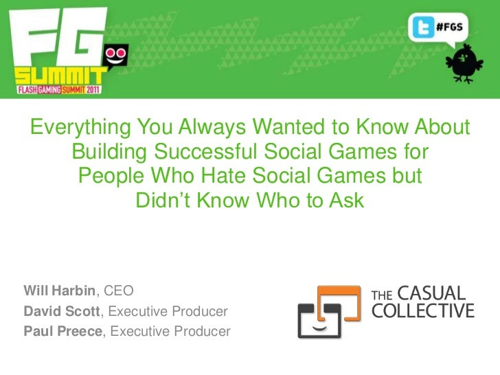 Everything You Always Wanted to Know About Building Successful Social Games for People Who Hate Social Games but Didn't Kn...