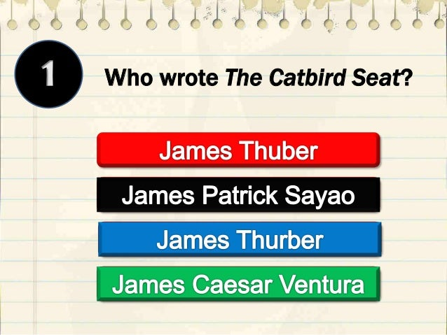 an analysis of the catbird seat by james thurber Mr martin is working a firm called f & s for twenty-two years he is known to be a very concentrated and efficient worker, who never smokes nor drinks, and.