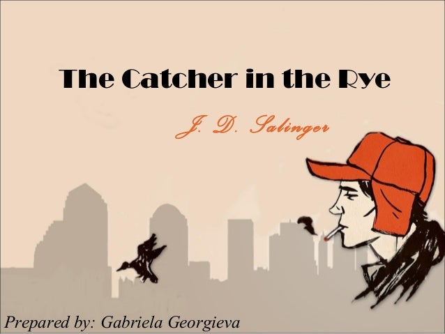 themes present in the catcher in The catcher in the rye by: j d  he alludes to his present situation only twice—once at the beginning and once at the end of the novel—and he refuses to tell .