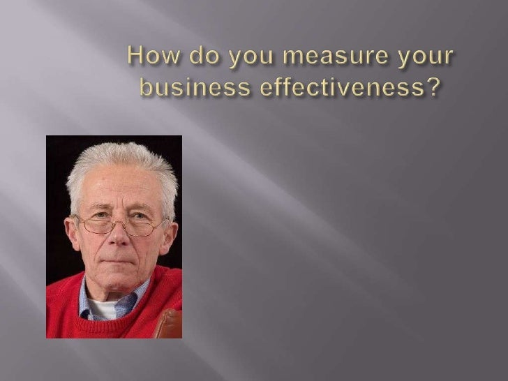 How do you measure your business effectiveness?<br />